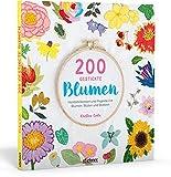 200 gestickte Blumen. Handstickereien und Projekte mit Blumen, Blüten und Blättern