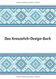 Das Kreuzstich Design Buch: Stickmuster erstellen: Millimeterpapier zum Entwerfen eigener Stickmuster | 100 Seiten A4 | perfektes Geschenk für Kreuzstich-Designer