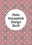 Mein Kreuzstich Design Buch: Stickmuster erstellen: Millimeterpapier zum Entwerfen eigener Stickmuster | 100 Seiten A4 | perfektes Geschenk für Kreuzstich-Designer