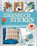 Ideenbuch Sticken - Mit Stickmustern zum Download: Mit Stickschule und tollen Modellen aus Stoff, Papier, Holz & mehr (Alles handgemacht)