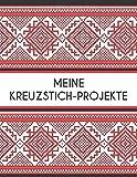 MEINE KREUZSTICH-PROJEKTE: Stickmuster erstellen: Millimeterpapier zum Entwerfen eigener Stickmuster   100 Seiten A4   perfektes Geschenk für Kreuzstich-Designer